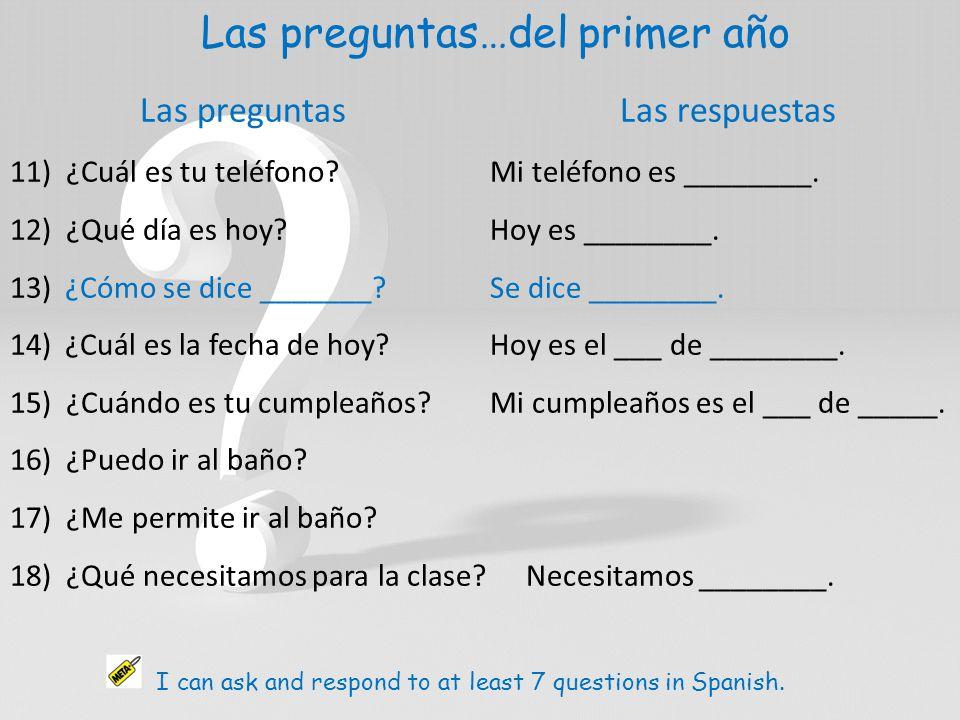 Las preguntas…del primer año Las preguntas Las respuestas 11) ¿Cuál es tu teléfono Mi teléfono es ________.