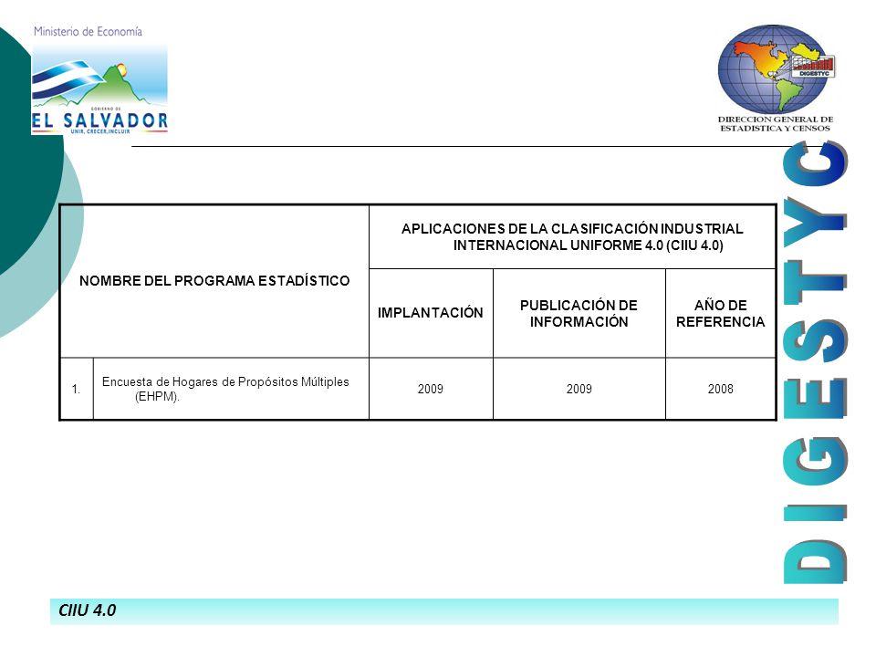 CIIU 4.0 NOMBRE DEL PROGRAMA ESTADÍSTICO APLICACIONES DE LA CLASIFICACIÓN INDUSTRIAL INTERNACIONAL UNIFORME 4.0 (CIIU 4.0) IMPLANTACIÓN PUBLICACIÓN DE INFORMACIÓN AÑO DE REFERENCIA 1.