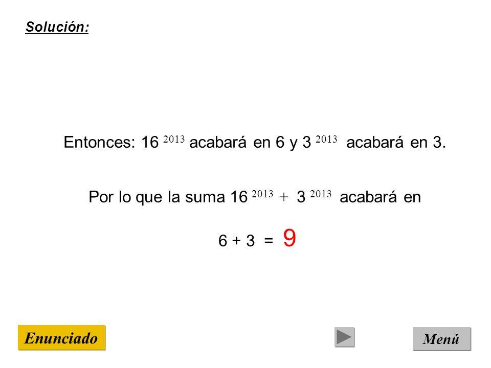 Solución: Entonces: 16 2013 acabará en 6 y 3 2013 acabará en 3.