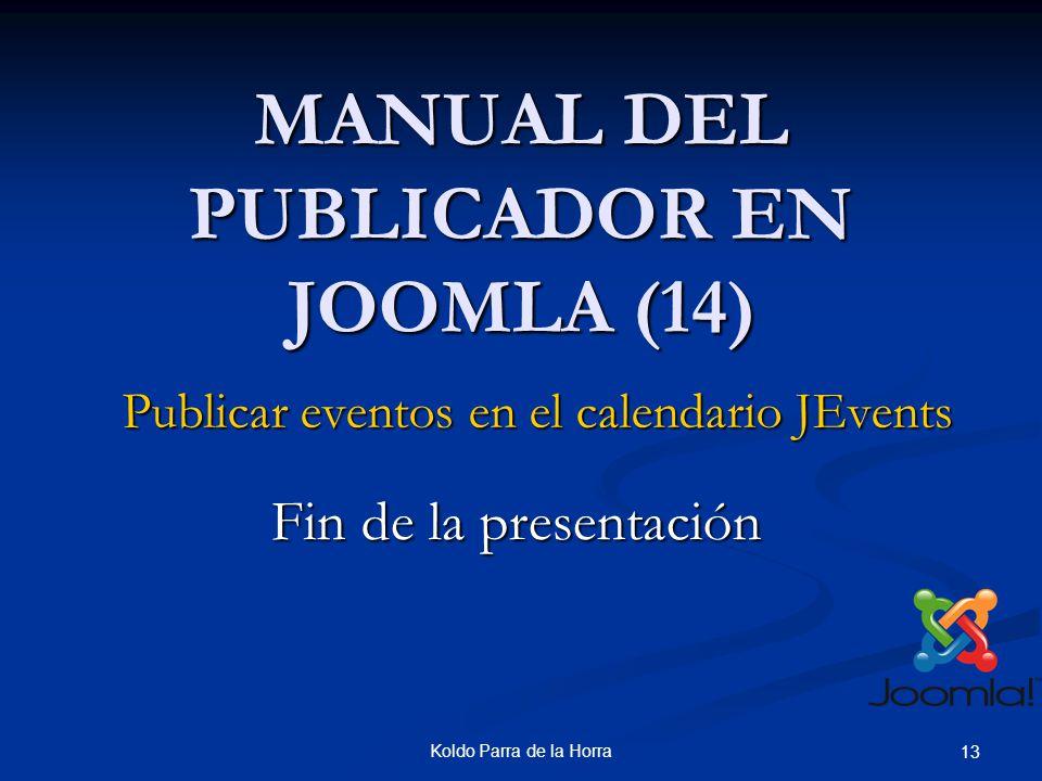 Koldo Parra de la Horra 13 MANUAL DEL PUBLICADOR EN JOOMLA (14) Publicar eventos en el calendario JEvents Fin de la presentación