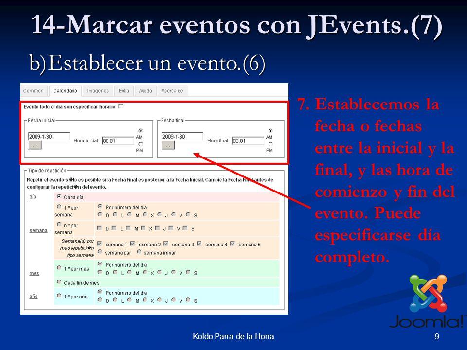 9Koldo Parra de la Horra b)Establecer un evento.(6) 14-Marcar eventos con JEvents.(7) 7.Establecemos la fecha o fechas entre la inicial y la final, y las hora de comienzo y fin del evento.