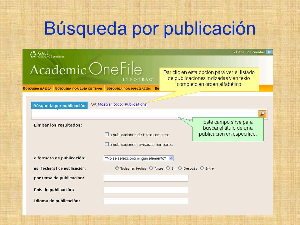 Búsqueda por publicación Este campo sirve para buscar el título de una publicación en específico.