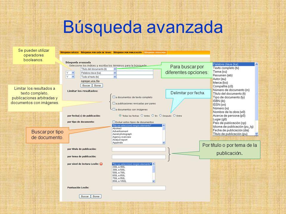 Búsqueda avanzada Para buscar por diferentes opciones: Limitar los resultados a texto completo, publicaciones arbitradas y documentos con imágenes.