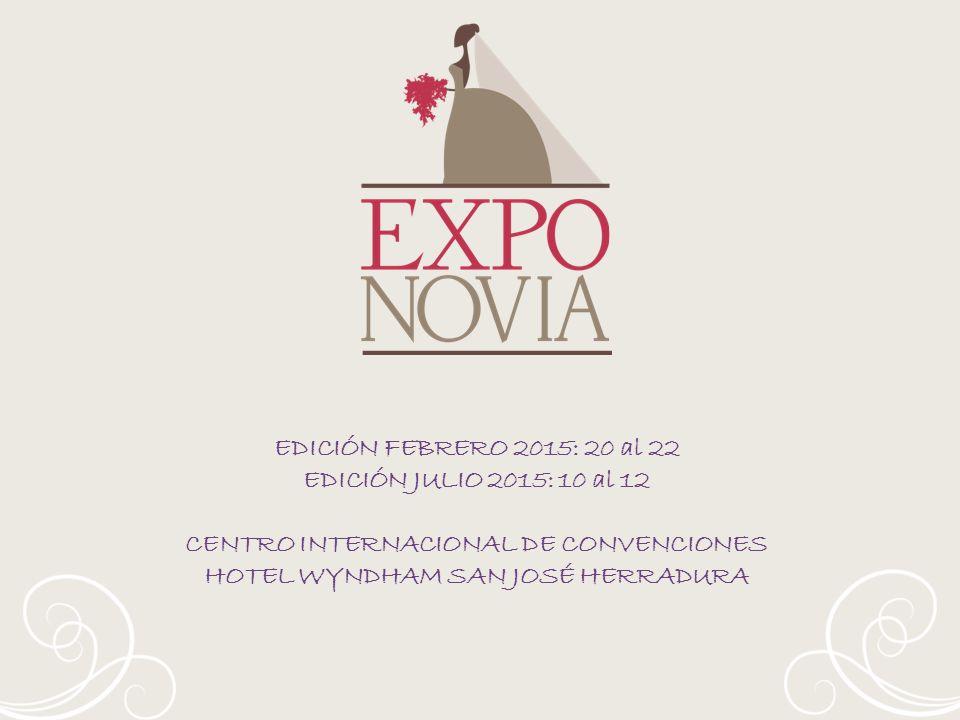 EDICIÓN FEBRERO 2015: 20 al 22 EDICIÓN JULIO 2015: 10 al 12 CENTRO INTERNACIONAL DE CONVENCIONES HOTEL WYNDHAM SAN JOSÉ HERRADURA