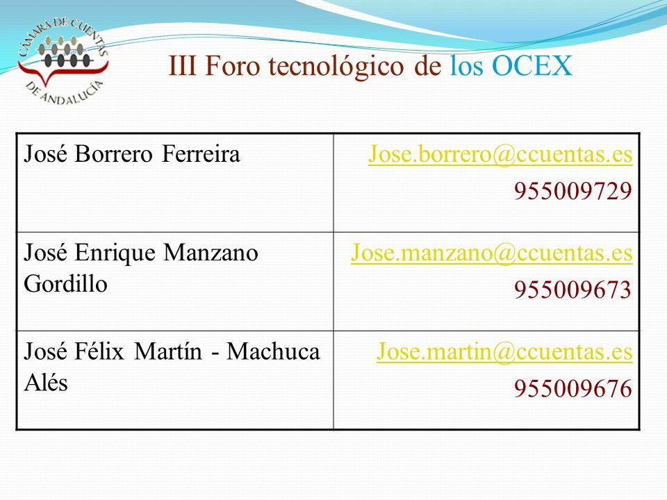 José Borrero FerreiraJose.borrero@ccuentas.es 955009729 José Enrique Manzano Gordillo Jose.manzano@ccuentas.es 955009673 José Félix Martín - Machuca Alés Jose.martin@ccuentas.es 955009676