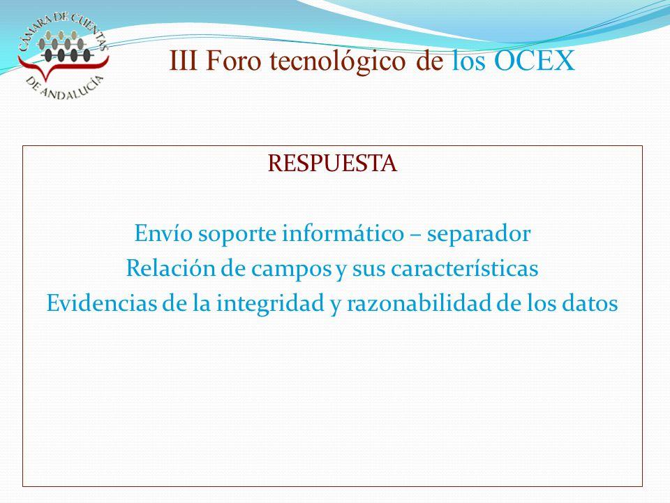 III Foro tecnológico de los OCEX RESPUESTA Envío soporte informático – separador Relación de campos y sus características Evidencias de la integridad y razonabilidad de los datos