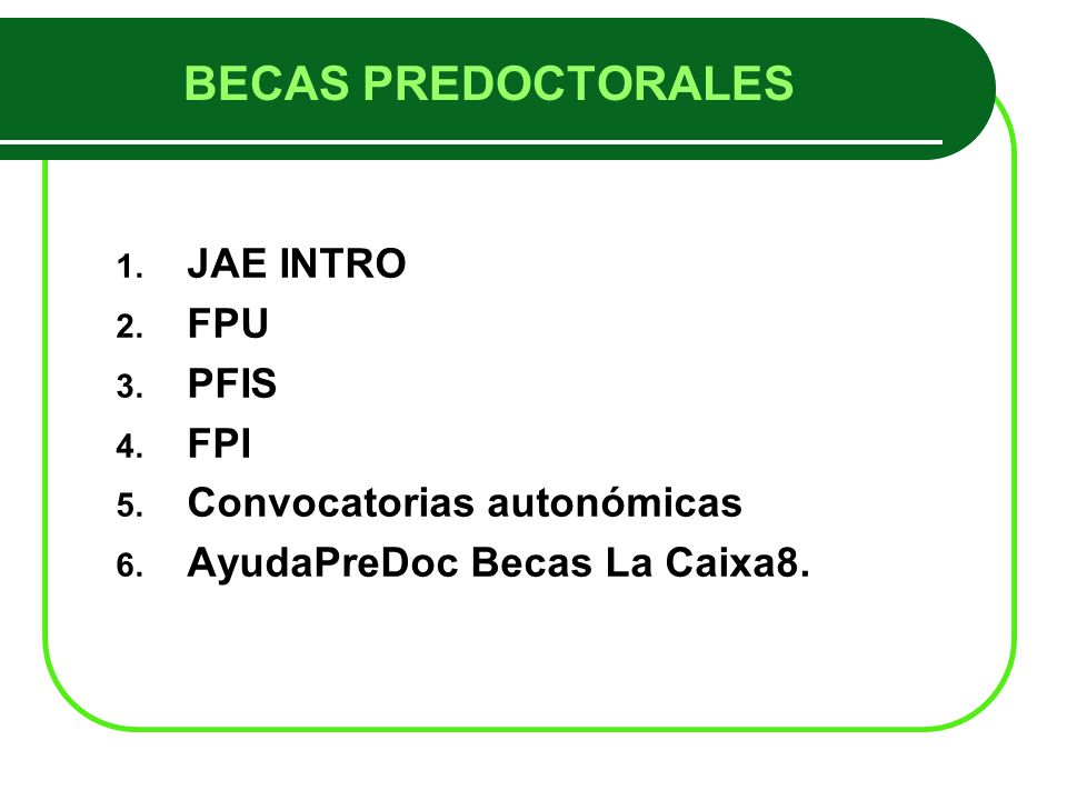 BECAS PREDOCTORALES 1. JAE INTRO 2. FPU 3. PFIS 4.