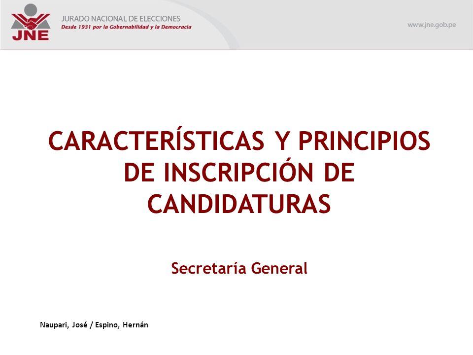 CARACTERÍSTICAS Y PRINCIPIOS DE INSCRIPCIÓN DE CANDIDATURAS Secretaría General Naupari, José / Espino, Hernán