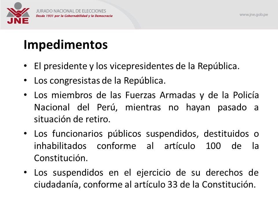 Impedimentos El presidente y los vicepresidentes de la República.