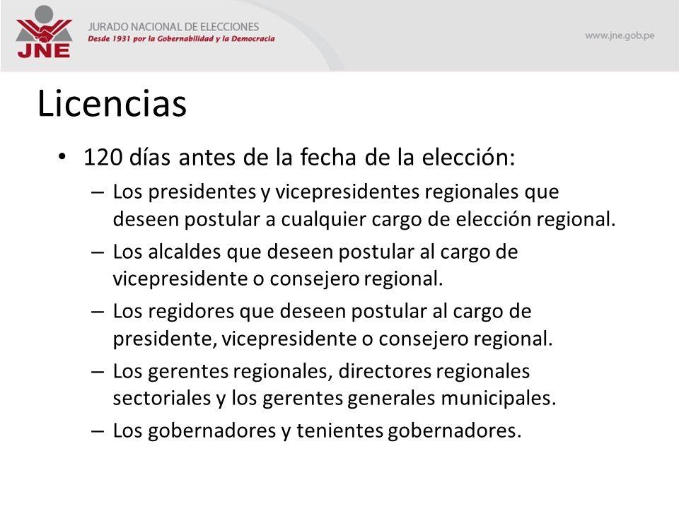 Licencias 120 días antes de la fecha de la elección: – Los presidentes y vicepresidentes regionales que deseen postular a cualquier cargo de elección regional.