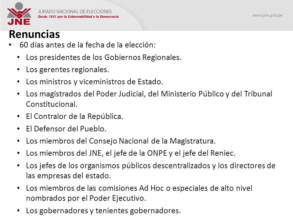 Renuncias 60 días antes de la fecha de la elección: Los presidentes de los Gobiernos Regionales.