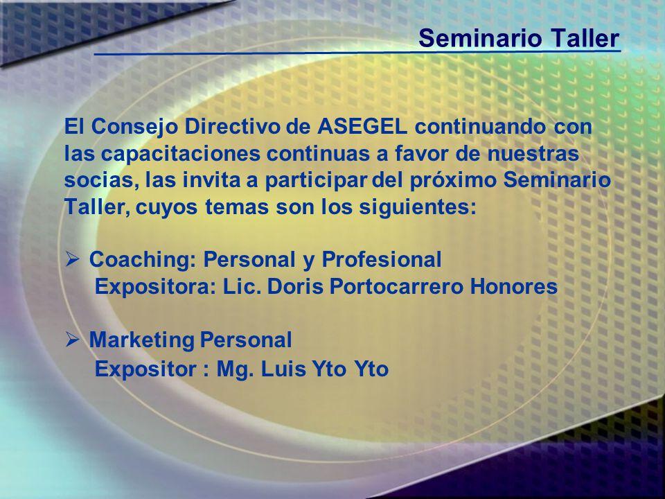 SEMINARIO TALLER COACHING: PERSONAL Y PROFESIONAL MARKETING PERSONAL ASEGEL Asociación de Secretarias Ejecutivas y Asistentes de Gerencia de Lima ASEGEL Asociación de Secretarias Ejecutivas y Asistentes de Gerencia de Lima