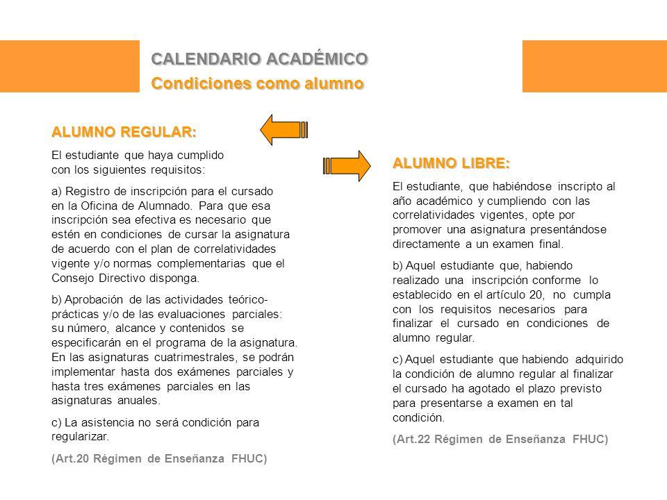 CALENDARIO ACADÉMICO Condiciones como alumno ALUMNO REGULAR: El estudiante que haya cumplido con los siguientes requisitos: a) Registro de inscripción para el cursado en la Oficina de Alumnado.