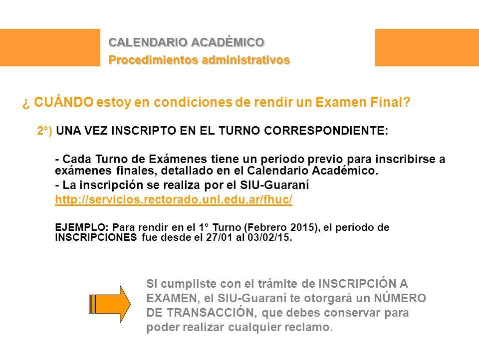 CALENDARIO ACADÉMICO Procedimientos administrativos ¿ CUÁNDO estoy en condiciones de rendir un Examen Final.