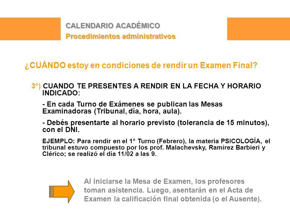 CALENDARIO ACADÉMICO Procedimientos administrativos ¿CUÁNDO estoy en condiciones de rendir un Examen Final.