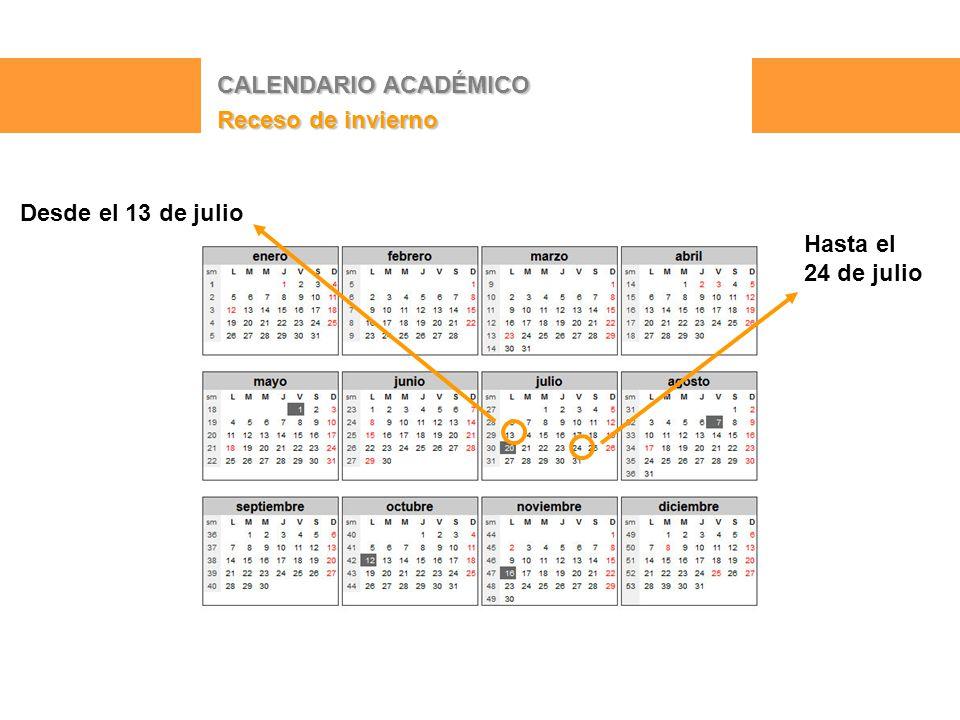 CALENDARIO ACADÉMICO Receso de invierno Hasta el 24 de julio Desde el 13 de julio