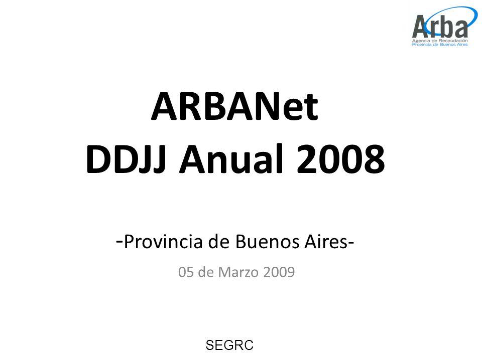 ARBANet DDJJ Anual 2008 - Provincia de Buenos Aires- 05 de Marzo 2009 SEGRC