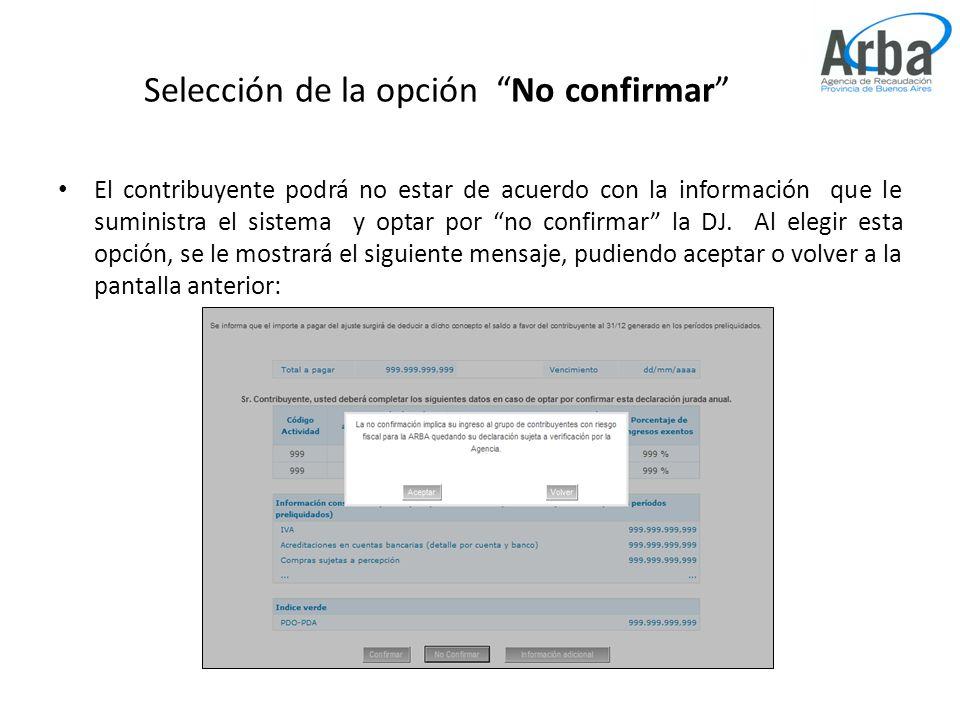 Selección de la opción No confirmar El contribuyente podrá no estar de acuerdo con la información que le suministra el sistema y optar por no confirmar la DJ.