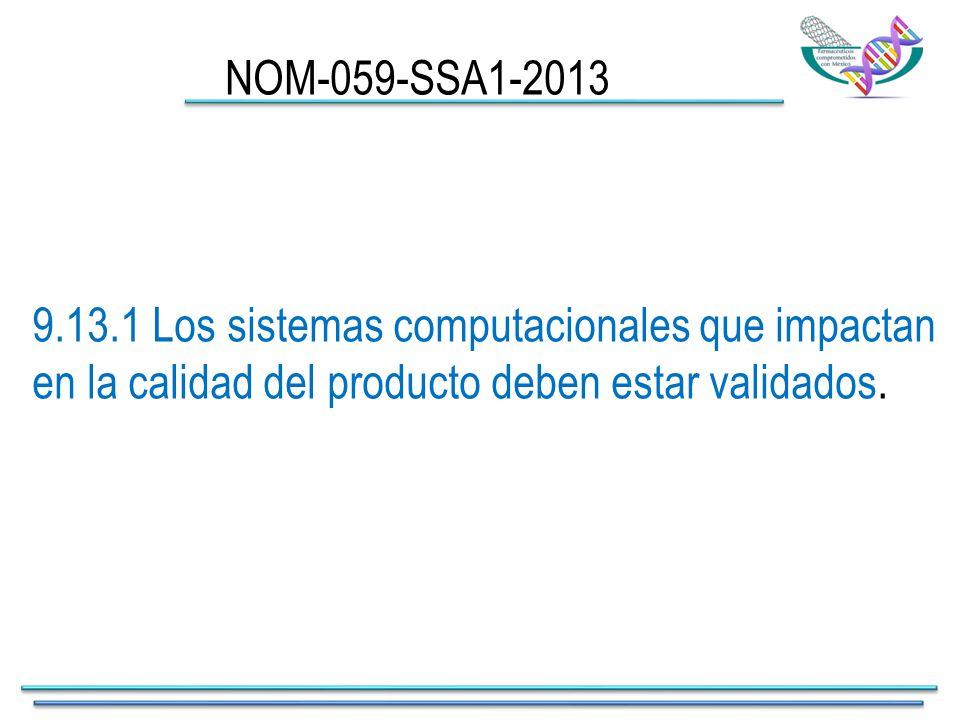 9.13.1 Los sistemas computacionales que impactan en la calidad del producto deben estar validados.