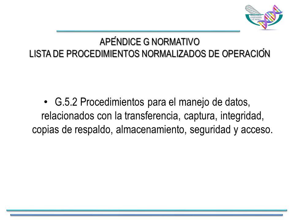 APENDICE G NORMATIVO LISTA DE PROCEDIMIENTOS NORMALIZADOS DE OPERACION G.5.2 Procedimientos para el manejo de datos, relacionados con la transferencia, captura, integridad, copias de respaldo, almacenamiento, seguridad y acceso.