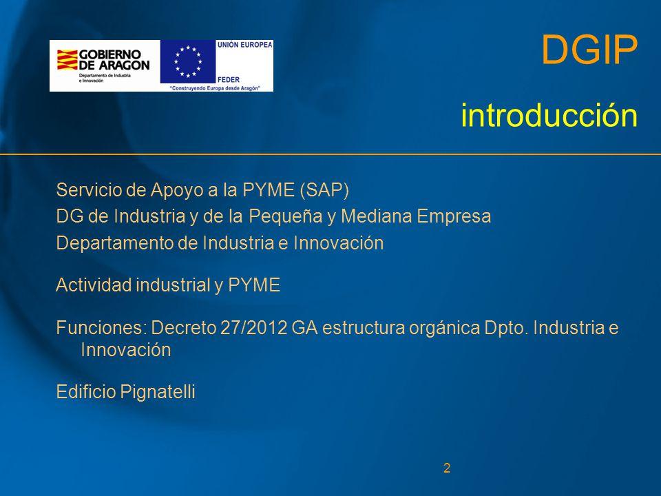 2 DGIP introducción Servicio de Apoyo a la PYME (SAP) DG de Industria y de la Pequeña y Mediana Empresa Departamento de Industria e Innovación Actividad industrial y PYME Funciones: Decreto 27/2012 GA estructura orgánica Dpto.