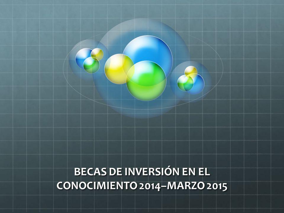 BECAS DE INVERSIÓN EN EL CONOCIMIENTO 2014–MARZO 2015