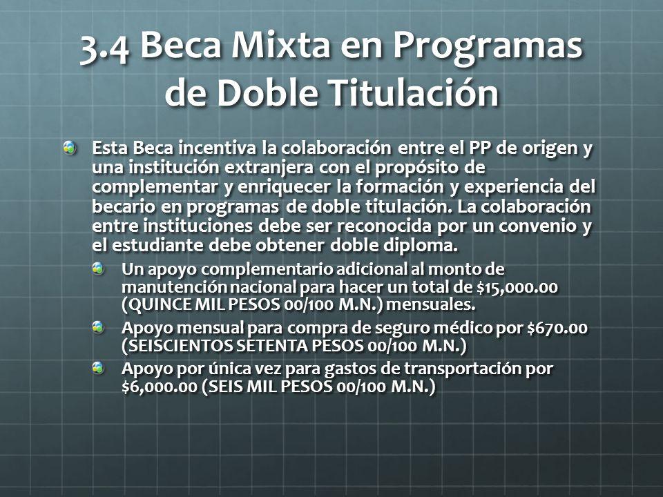 3.4 Beca Mixta en Programas de Doble Titulación Esta Beca incentiva la colaboración entre el PP de origen y una institución extranjera con el propósito de complementar y enriquecer la formación y experiencia del becario en programas de doble titulación.