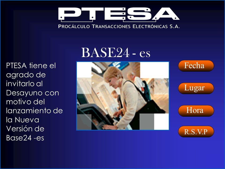 PTESA tiene el agrado de invitarlo al Desayuno con motivo del lanzamiento de la Nueva Versión de Base24 -es BASE24 - es Fecha Lugar Hora R.S.V.P