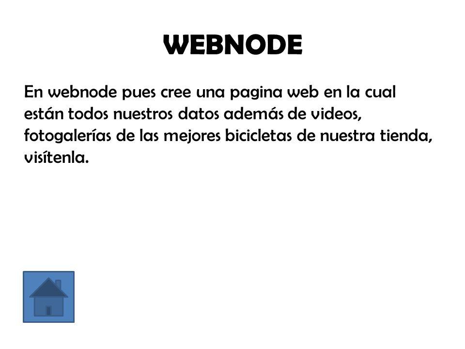 WEBNODE En webnode pues cree una pagina web en la cual están todos nuestros datos además de videos, fotogalerías de las mejores bicicletas de nuestra tienda, visítenla.