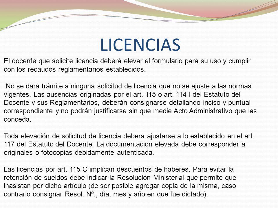LICENCIAS El docente que solicite licencia deberá elevar el formulario para su uso y cumplir con los recaudos reglamentarios establecidos.