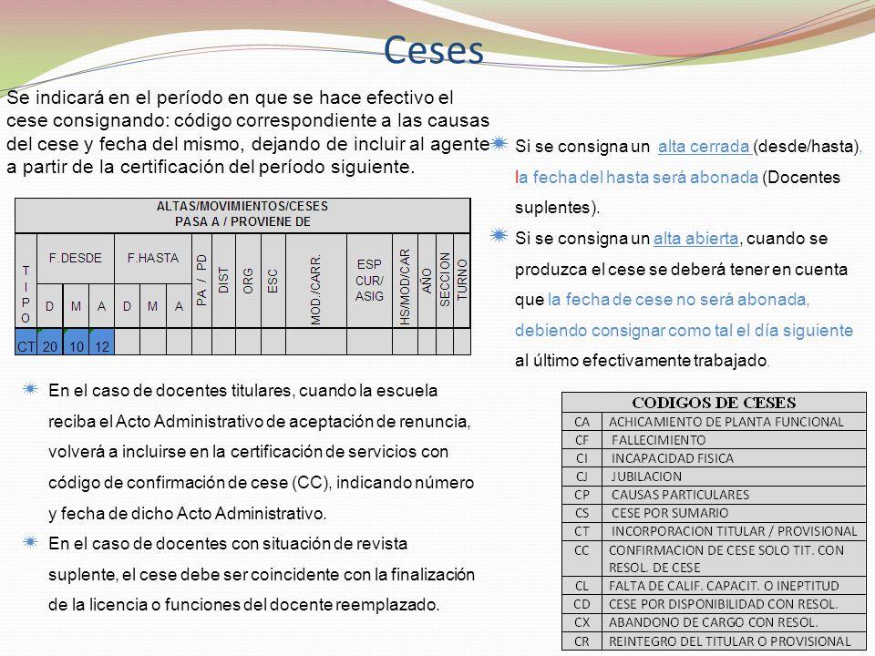 Se indicará en el período en que se hace efectivo el cese consignando: código correspondiente a las causas del cese y fecha del mismo, dejando de incluir al agente a partir de la certificación del período siguiente.