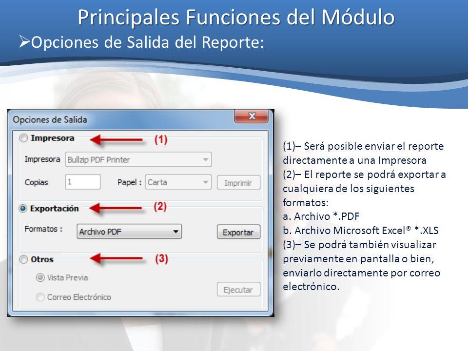 Principales Funciones del Módulo  Opciones de Salida del Reporte: (1)– Será posible enviar el reporte directamente a una Impresora (2)– El reporte se podrá exportar a cualquiera de los siguientes formatos: a.
