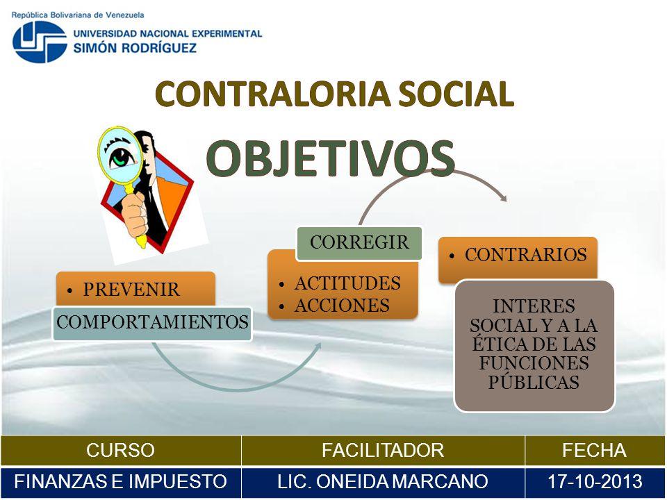PREVENIR COMPORTAMIENTOS ACTITUDES ACCIONES CORREGIR CONTRARIOS INTERES SOCIAL Y A LA ÉTICA DE LAS FUNCIONES PÚBLICAS CURSOFACILITADORFECHA FINANZAS E IMPUESTOLIC.