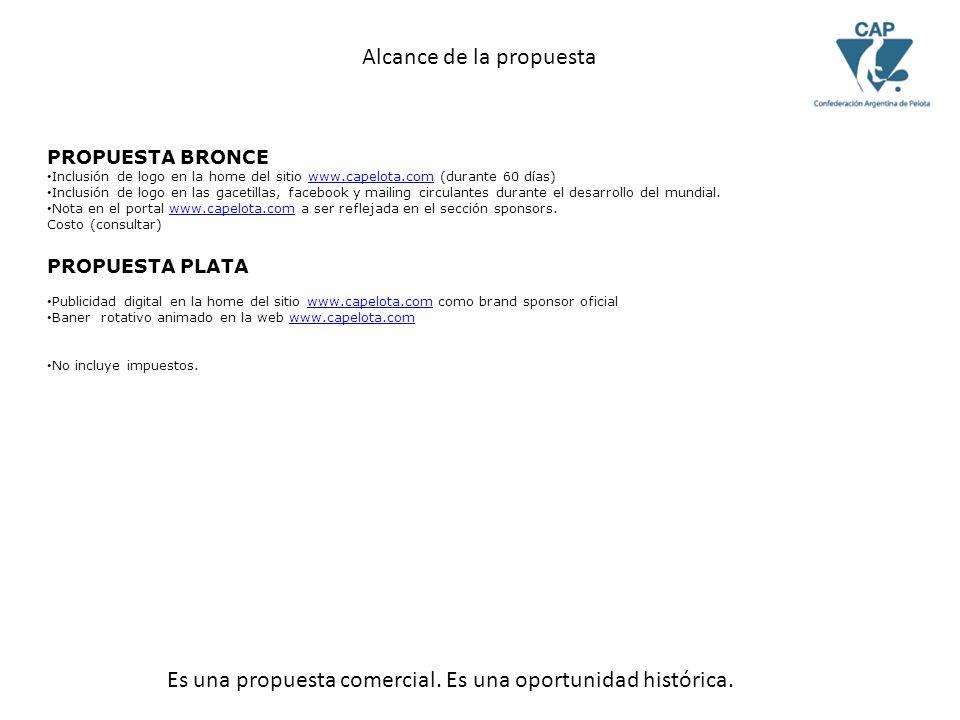 PROPUESTA BRONCE Inclusión de logo en la home del sitio www.capelota.com (durante 60 días)www.capelota.com Inclusión de logo en las gacetillas, facebook y mailing circulantes durante el desarrollo del mundial.