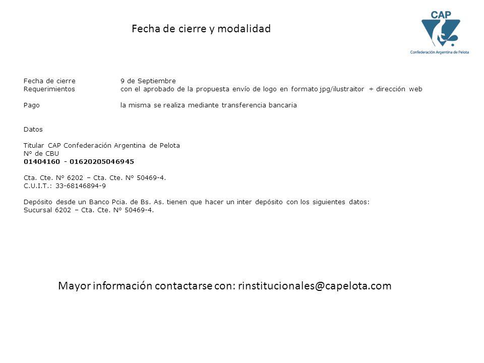 Fecha de cierre9 de Septiembre Requerimientoscon el aprobado de la propuesta envío de logo en formato jpg/ilustraitor + dirección web Pagola misma se realiza mediante transferencia bancaria Datos Titular CAP Confederación Argentina de Pelota N° de CBU 01404160 - 01620205046945 Cta.