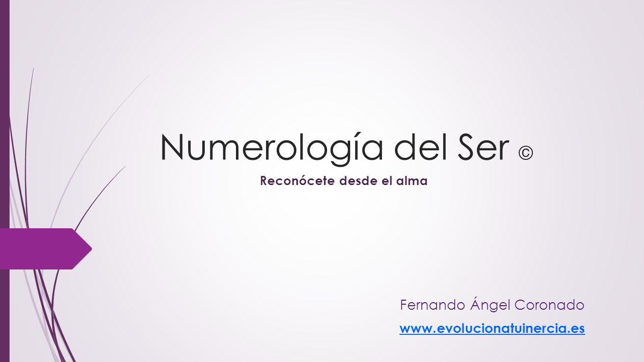 Numerología del Ser © Reconócete desde el alma Fernando Ángel Coronado www.evolucionatuinercia.es