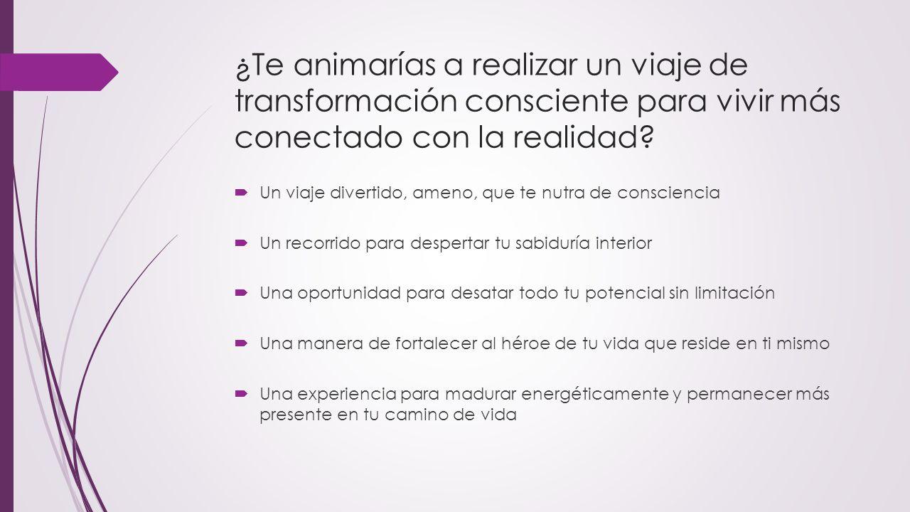 ¿Te animarías a realizar un viaje de transformación consciente para vivir más conectado con la realidad.