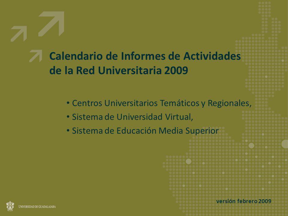 Calendario de Informes de Actividades de la Red Universitaria 2009 Centros Universitarios Temáticos y Regionales, Sistema de Universidad Virtual, Sistema de Educación Media Superior versión febrero 2009