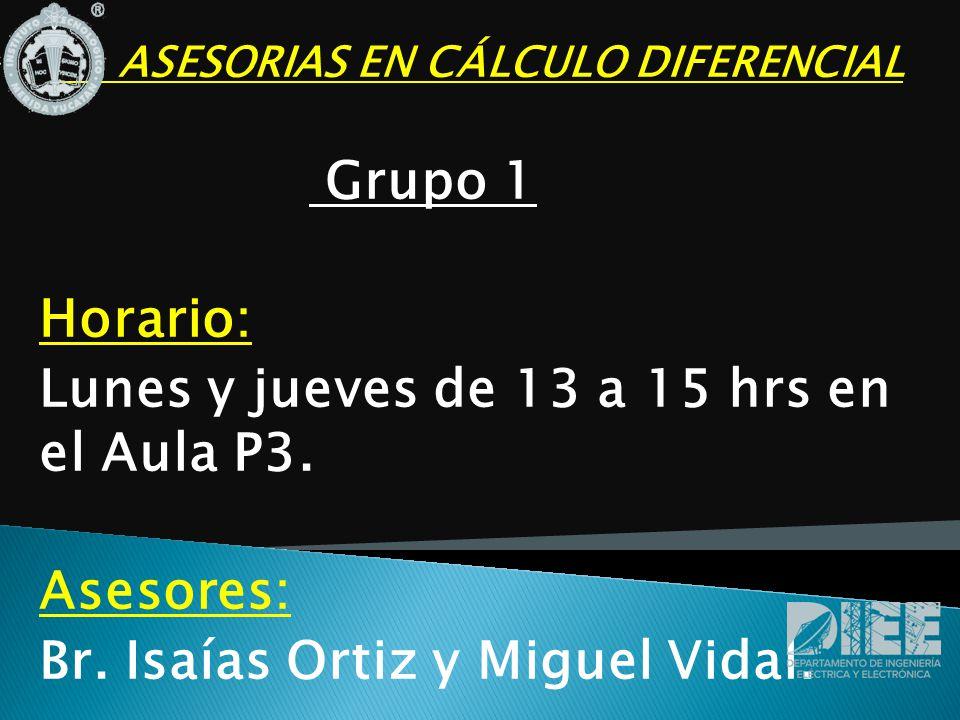 ASESORIAS EN CÁLCULO DIFERENCIAL Grupo 1 Horario: Lunes y jueves de 13 a 15 hrs en el Aula P3.