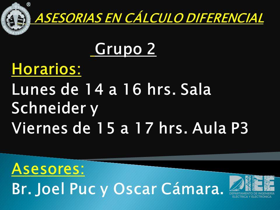 ASESORIAS EN CÁLCULO DIFERENCIAL Grupo 2 Horarios: Lunes de 14 a 16 hrs.