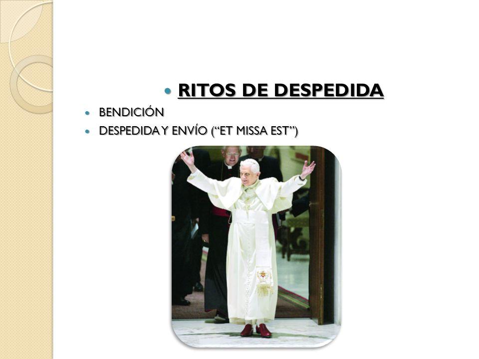 RITOS DE DESPEDIDA RITOS DE DESPEDIDA BENDICIÓN BENDICIÓN DESPEDIDA Y ENVÍO ( ET MISSA EST ) DESPEDIDA Y ENVÍO ( ET MISSA EST )