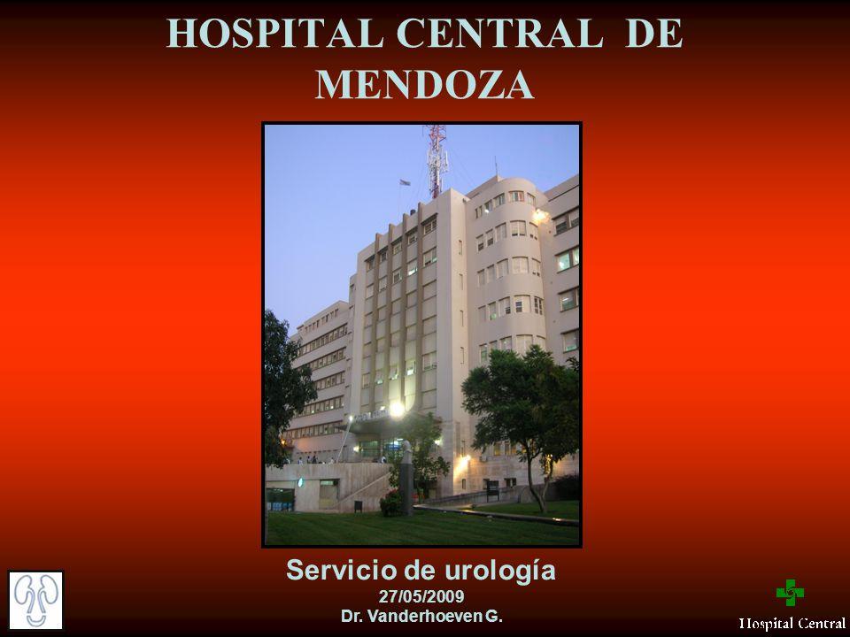 HOSPITAL CENTRAL DE MENDOZA Servicio de urología 27/05/2009 Dr. Vanderhoeven G.