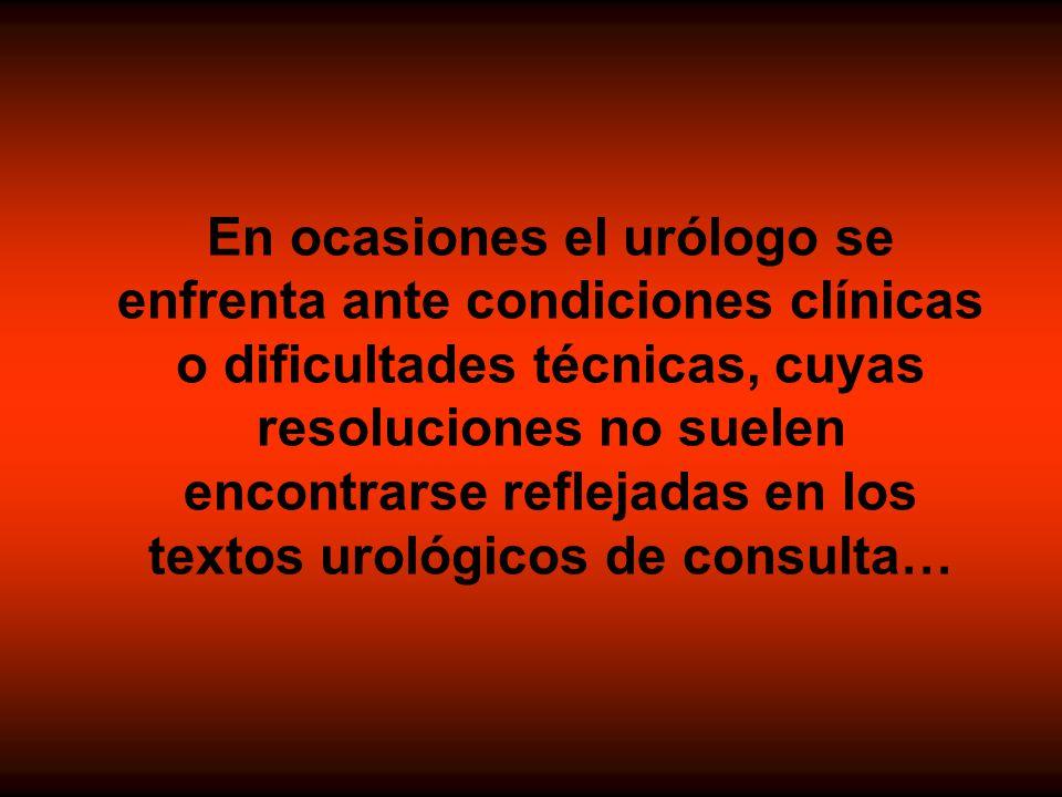 En ocasiones el urólogo se enfrenta ante condiciones clínicas o dificultades técnicas, cuyas resoluciones no suelen encontrarse reflejadas en los textos urológicos de consulta…