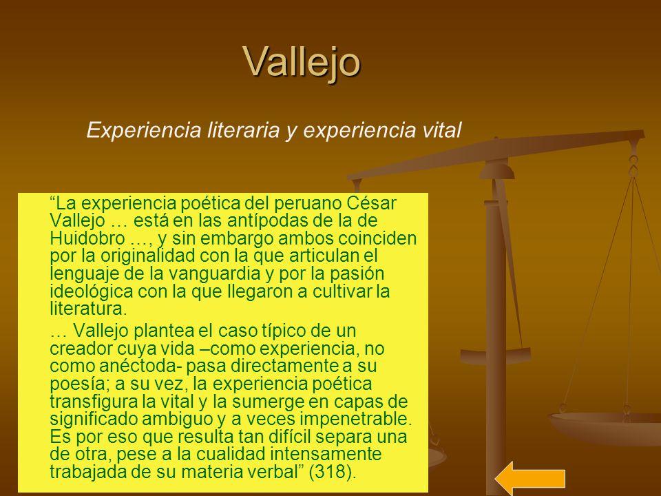 La experiencia poética del peruano César Vallejo … está en las antípodas de la de Huidobro …, y sin embargo ambos coinciden por la originalidad con la que articulan el lenguaje de la vanguardia y por la pasión ideológica con la que llegaron a cultivar la literatura.
