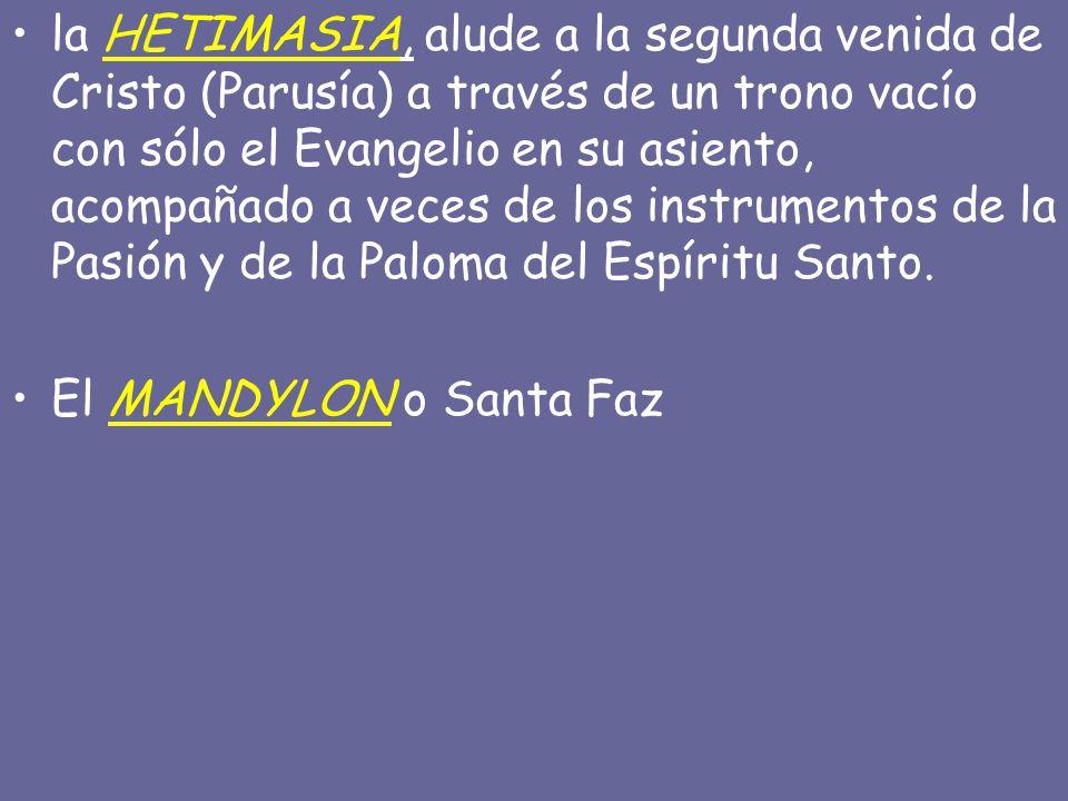 la HETIMASIA, alude a la segunda venida de Cristo (Parusía) a través de un trono vacío con sólo el Evangelio en su asiento, acompañado a veces de los instrumentos de la Pasión y de la Paloma del Espíritu Santo.