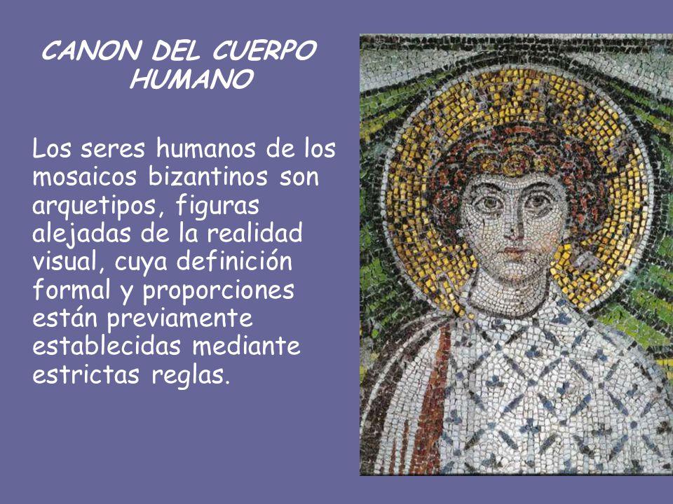 CANON DEL CUERPO HUMANO Los seres humanos de los mosaicos bizantinos son arquetipos, figuras alejadas de la realidad visual, cuya definición formal y proporciones están previamente establecidas mediante estrictas reglas.