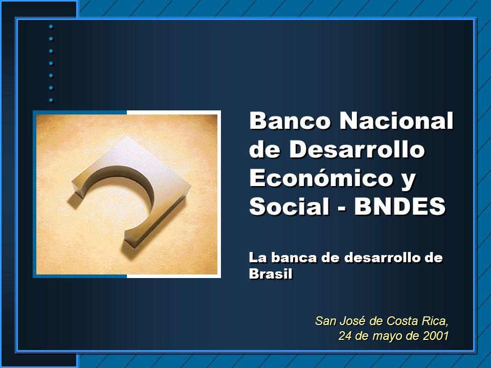 San José de Costa Rica, 24 de mayo de 2001 San José de Costa Rica, 24 de mayo de 2001 Banco Nacional de Desarrollo Económico y Social - BNDES La banca de desarrollo de Brasil