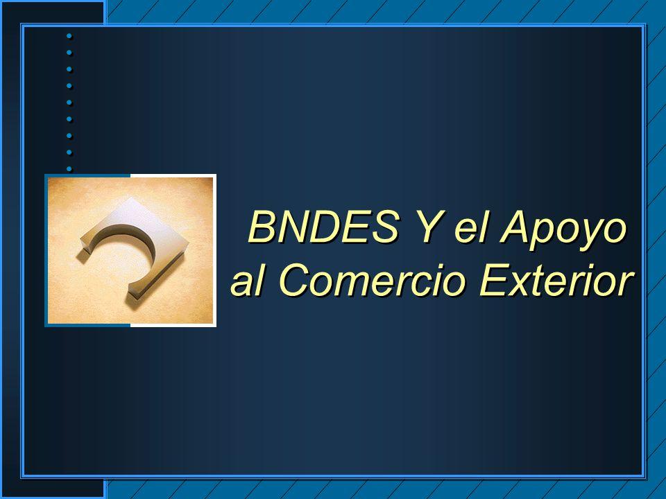 BNDES Y el Apoyo al Comercio Exterior
