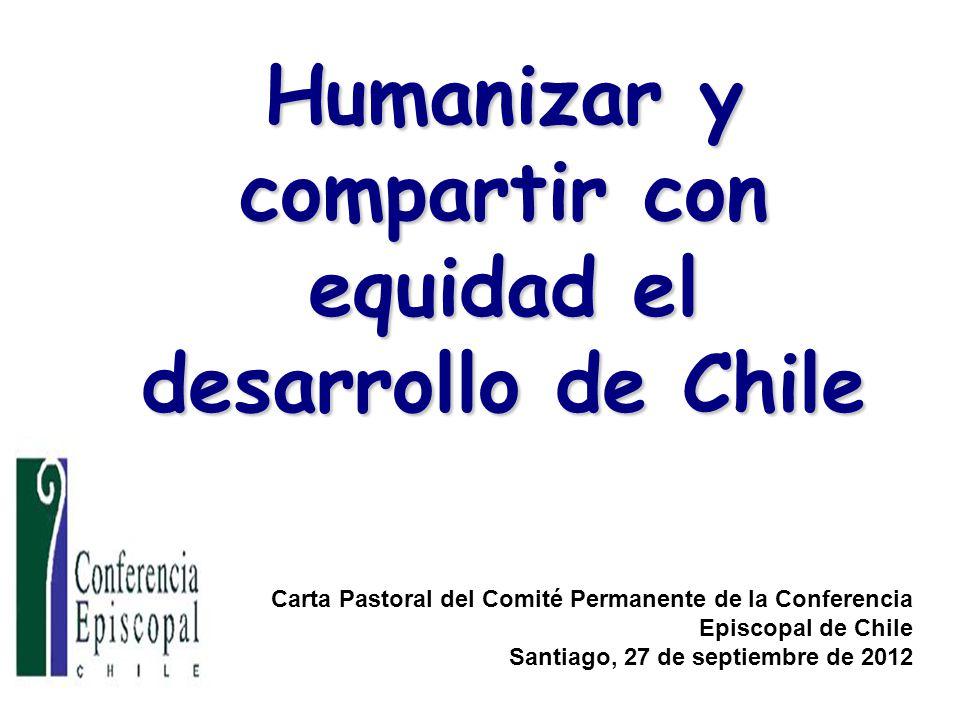 Humanizar y compartir con equidad el desarrollo de Chile Carta Pastoral del Comité Permanente de la Conferencia Episcopal de Chile Santiago, 27 de septiembre de 2012