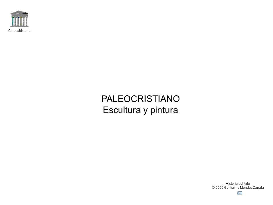 Claseshistoria Historia del Arte © 2006 Guillermo Méndez Zapata PALEOCRISTIANO Escultura y pintura